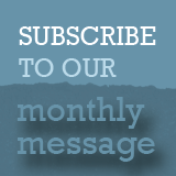Subscribe to our Monthly Message